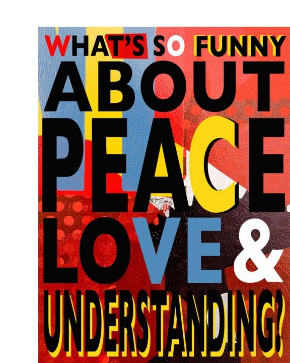 What's so funny, (bout peace, love and understanding) #peacewords