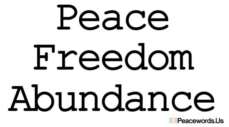 Peace, Freedom, Abundance #peace #peacewords #freedom #abundance