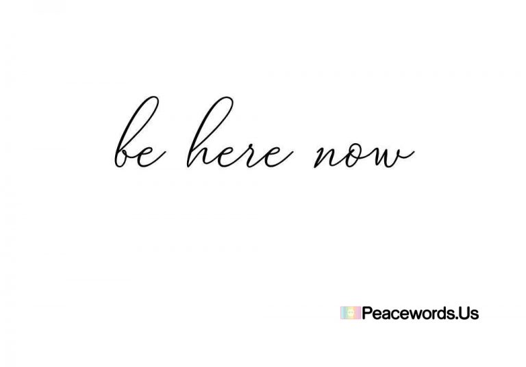 Be Here Now  #peace #peacewords